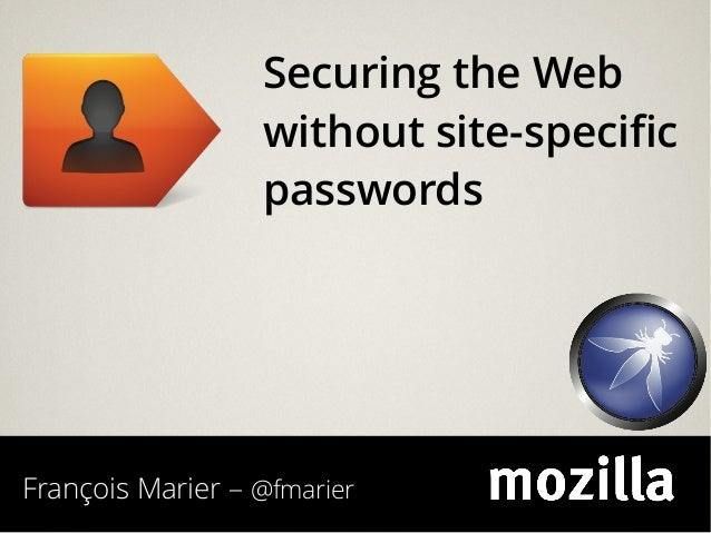 François Marier – @fmarier Securing the Web without site-specific passwords