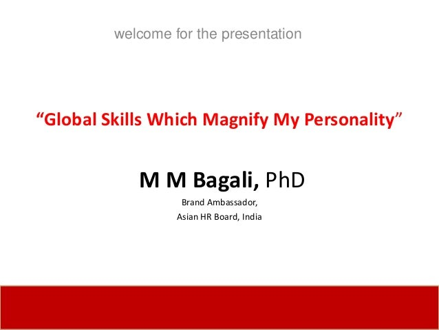 """welcome for the presentation""""Global Skills Which Magnify My Personality""""            M M Bagali, PhD                   Bran..."""