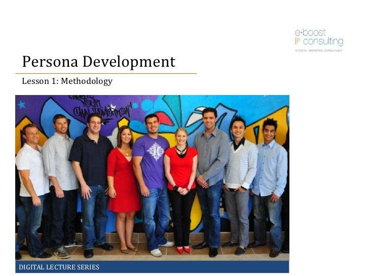 Persona Development<br />Lesson 1: Methodology<br />DIGITAL LECTURE SERIES<br />
