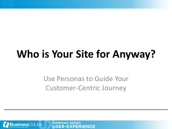 Who is Your Site for Anyway? Use Personas to Guide Your Customer-Centric Journey