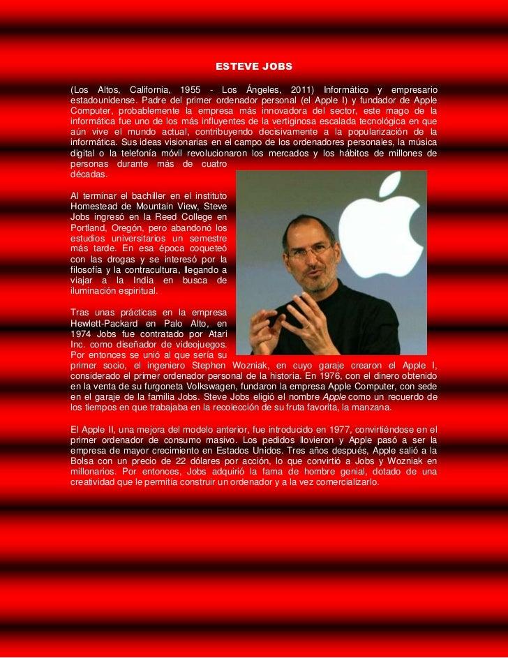 ESTEVE JOBS(Los Altos, California, 1955 - Los Ángeles, 2011) Informático y empresarioestadounidense. Padre del primer orde...
