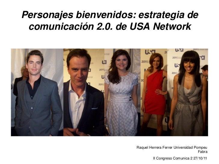 Personajes bienvenidos: estrategia de comunicación 2.0. de USA Network                        Raquel Herrera Ferrer Univer...