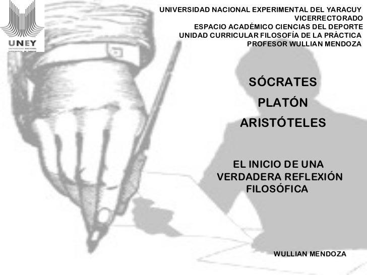 SÓCRATES  PLATÓN  ARISTÓTELES  EL INICIO DE UNA VERDADERA REFLEXIÓN FILOSÓFICA  UNIVERSIDAD NACIONAL EXPERIMENTAL DEL YARA...