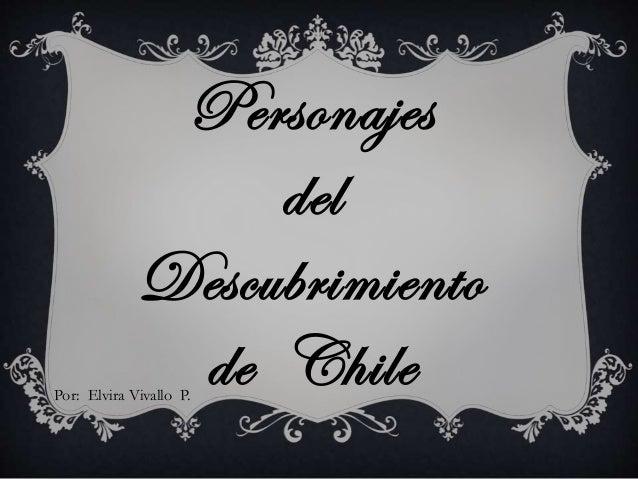 Personajes del Descubrimiento de ChilePor: Elvira Vivallo P.