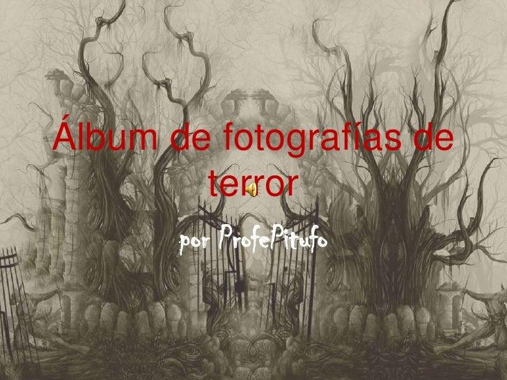 Álbum de fotografías de terror<br />por ProfePitufo<br />