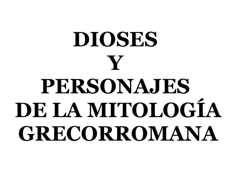 DIOSES  Y  PERSONAJES  DE LA MITOLOGÍA GRECORROMANA