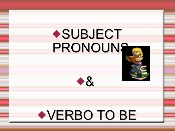 <ul><li>SUBJECT PRONOUNS </li></ul><ul><li>&  </li></ul><ul><li>VERBO TO BE </li></ul>