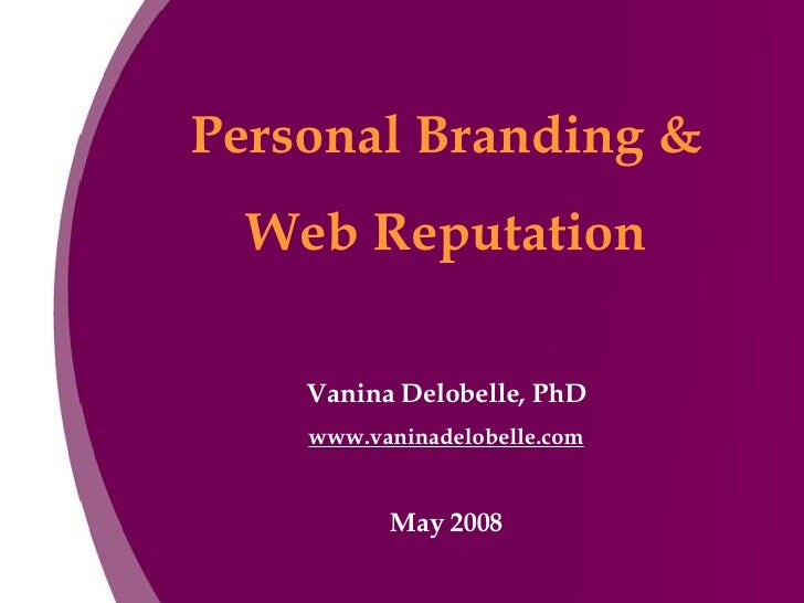 Personal Branding & Web Reputation Vanina Delobelle, PhD www.vaninadelobelle.com May 2008