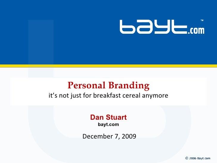 Dan Stuart bayt.com Personal Branding it's not just for breakfast cereal anymore June 7, 2009