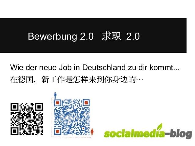 Bewerbung 2.0 求职 2.0  Wie der neue Job in Deutschland zu dir kommt...  在德国,新工作是怎样来到你身边的…