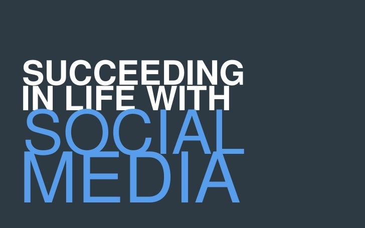 SUCCEEDINGIN LIFE WITHSOCIALMEDIA