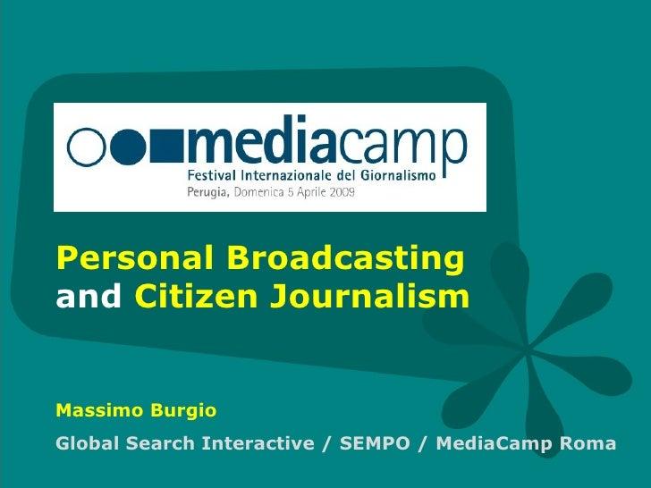 Personal Broadcasting  and  Citizen Journalism Massimo Burgio Global Search Interactive / SEMPO / MediaCamp Roma