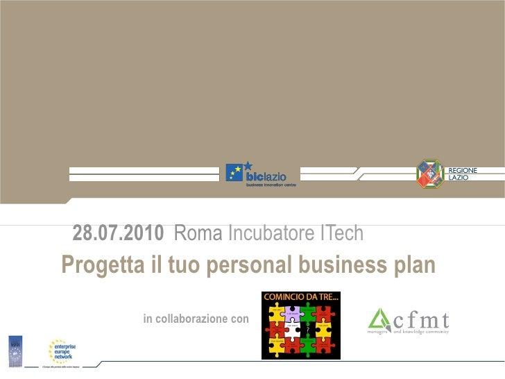 28.07.2010 Roma Incubatore ITech Progetta il tuo personal business plan         in collaborazione con
