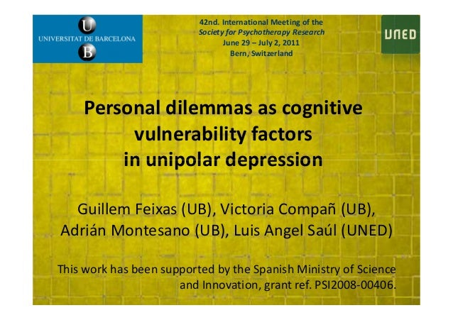 Personal dilemmas as cognitive vulnerability factors in unipolar depression 42nd. International Meeting of the Society for...