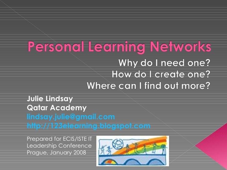 Julie Lindsay Qatar Academy [email_address] http://123elearning.blogspot.com   Prepared for ECIS/ISTE IT Leadership Confer...
