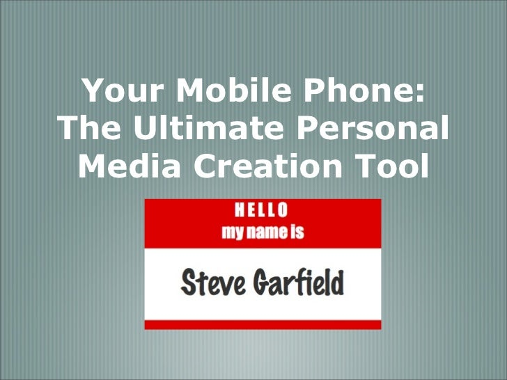 Your Mobile Phone: The Ultimate Personal Media Creation Tool
