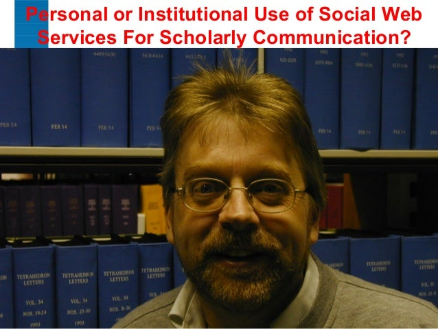 1 Personal or Institutional Use of Social Web Services For Scholarly Communication?
