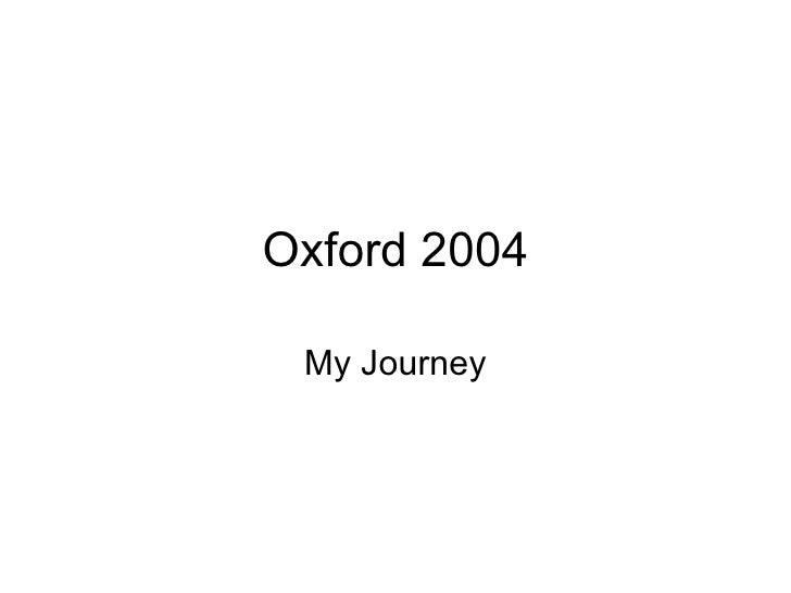 Oxford 2004 My Journey