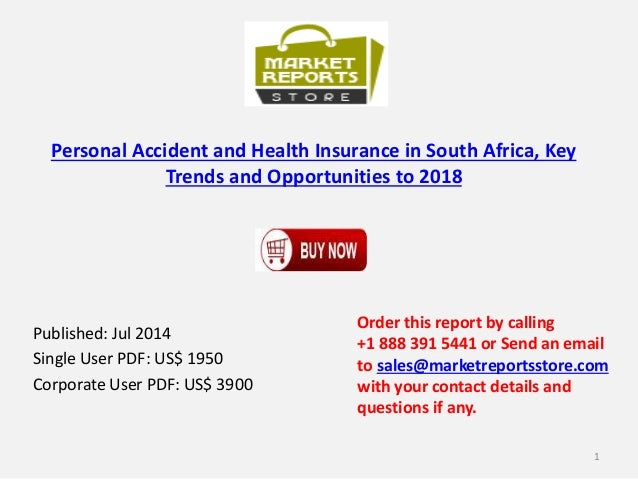 Personal Accident and Health Insurance in South Africa, Key Trends and Opportunities to 2018 Published: Jul 2014 Single Us...