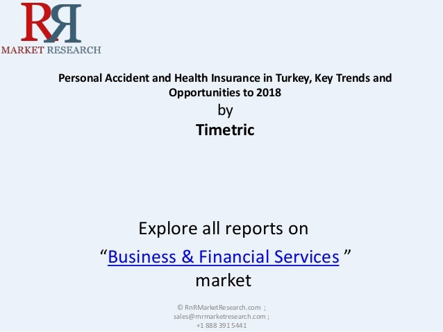 Personal Accident and Health Insurance in Turkey, Key Trends and Opportunities to 2018 by Timetric Explore all reports on ...