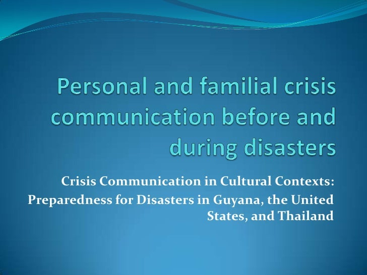 Personal and familial crisis communication before and during disasters<br />Crisis Communication in Cultural Contexts: <br...