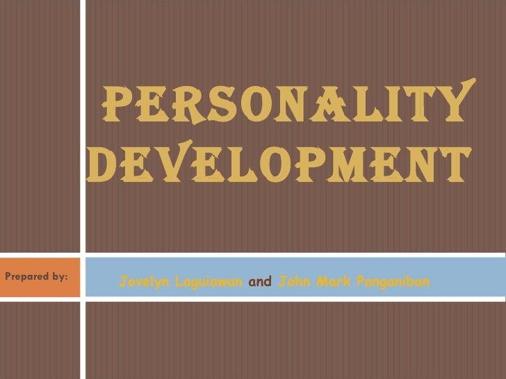 PERSONALITY DEVELOPMENT  Jovelyn Laguiawan  and  John Mark Panganiban Prepared by: