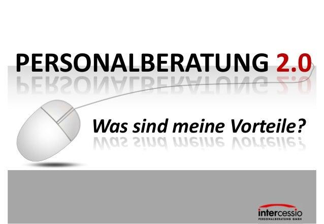 www.intercessio.de © 2013 1 Personalberatung 2.0                                                   Was sind meine Vorteile...