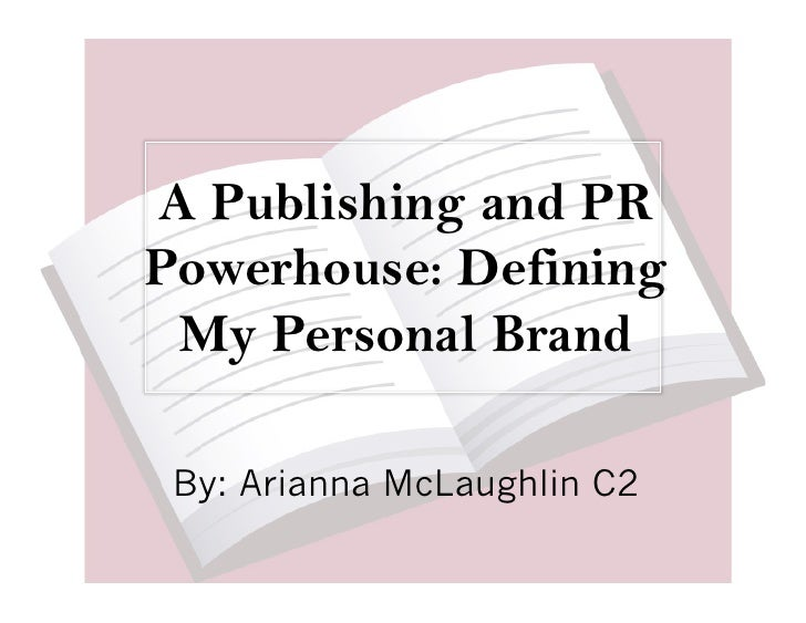 A Publishing and PR Powerhouse: Defining  My Personal Brand   By: Arianna McLaughlin C2