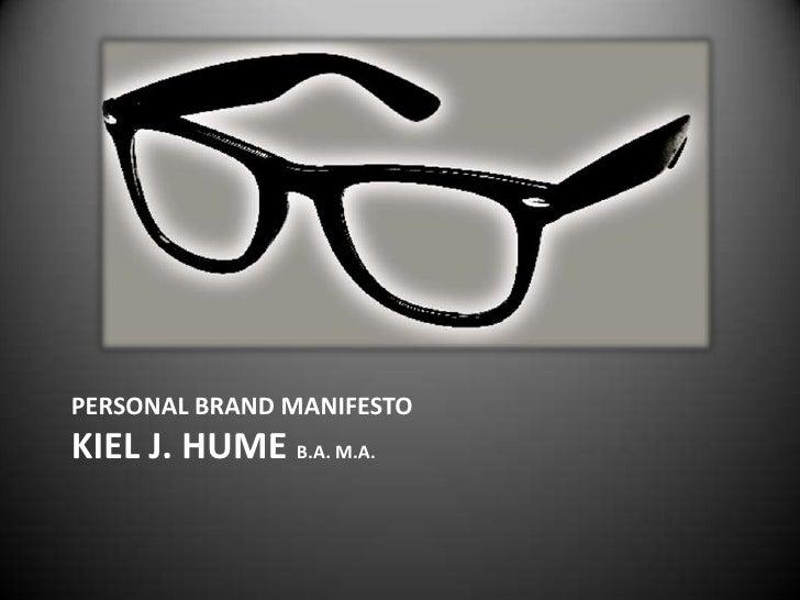 Personal BRAND manifestoKiel J. Hume B.A. M.A.<br />