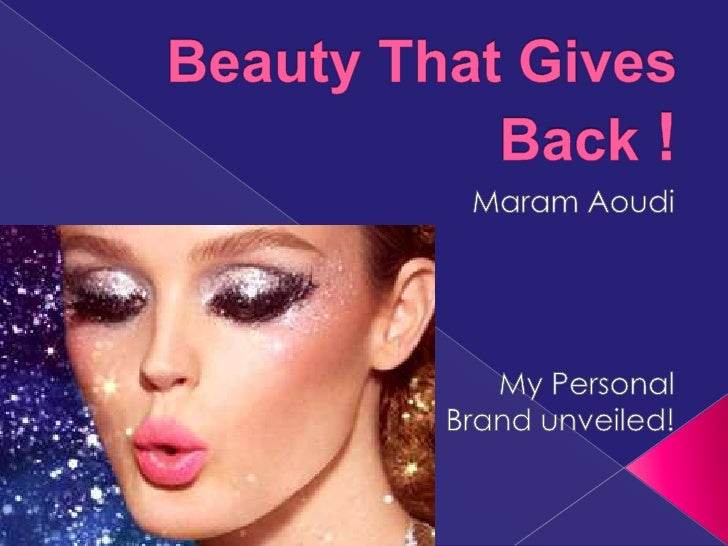Beauty That Gives Back ! <br />Maram Aoudi<br />My Personal Brand unveiled! <br />