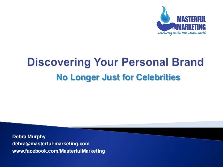 No Longer Just for CelebritiesDebra Murphydebra@masterful-marketing.comwww.facebook.com/MasterfulMarketing