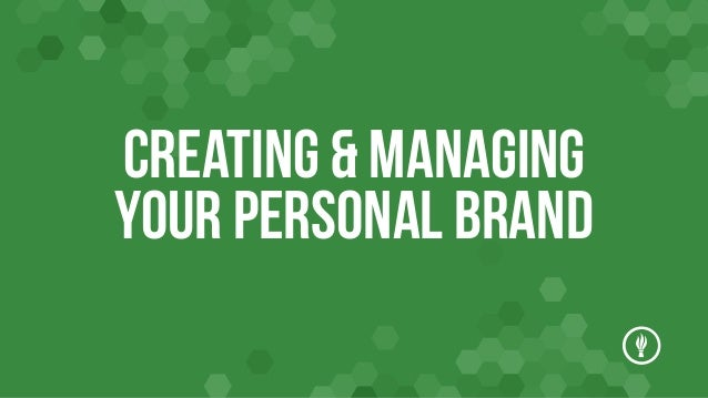 Creating & Managing Your Personal Brand