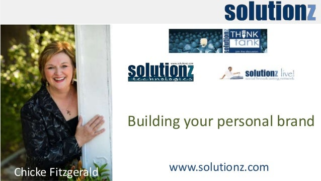 Chicke Fitzgerald www.solutionz.com Building your personal brand