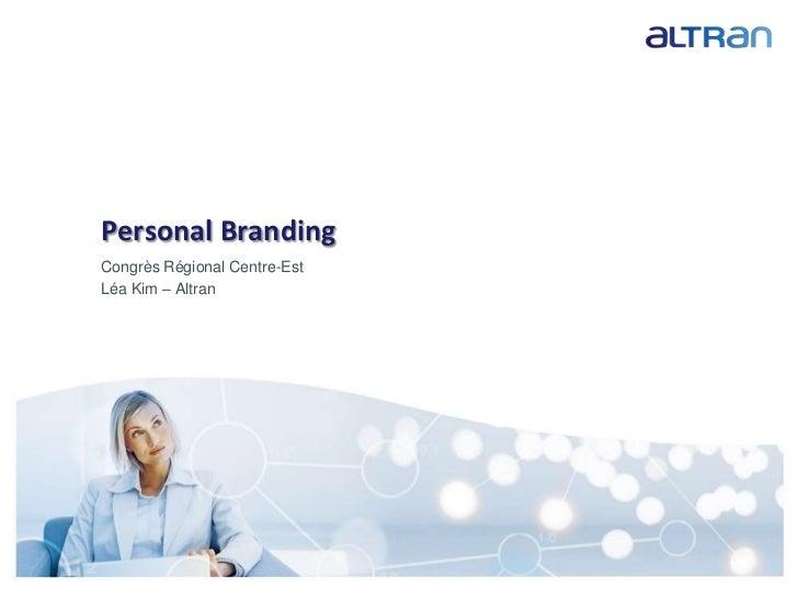 1<br />PersonalBranding<br />Congrès Régional Centre-Est<br />Léa Kim – Altran <br />Presentation title / date / confident...
