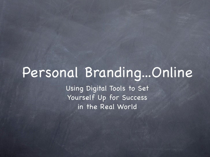 Personal Branding...Online       Using Digital Tools to Set       Yourself Up for Success           in the Real World