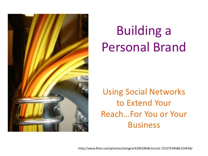 Building a               Personal Brand                 Using Social Networks                  to Extend Your             ...