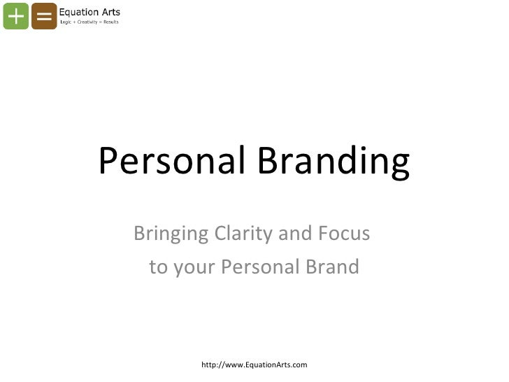 Personal Branding Bringing Clarity and Focus  to your Personal Brand http://www.EquationArts.com