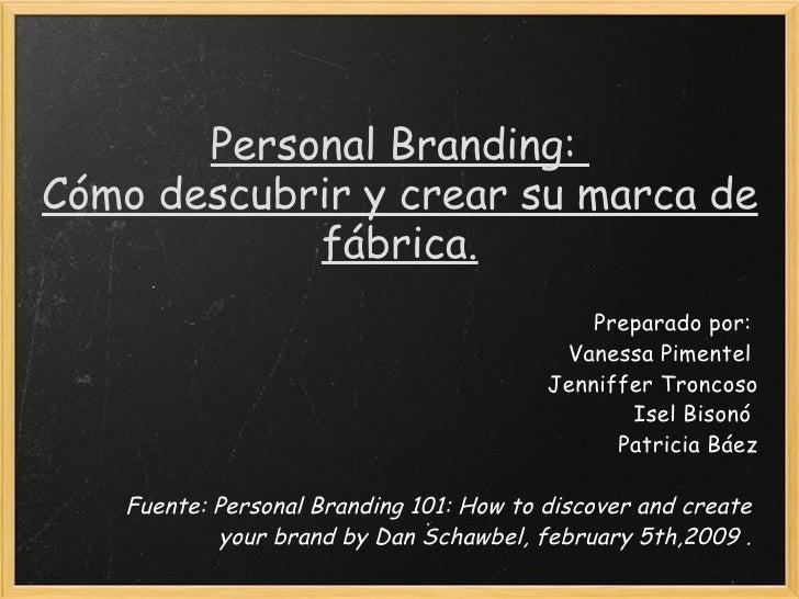 Preparado por: Vanessa Pimentel Jenniffer Troncoso Isel Bisonó Patricia Báez Fuente: Personal Branding 101: How to disc...