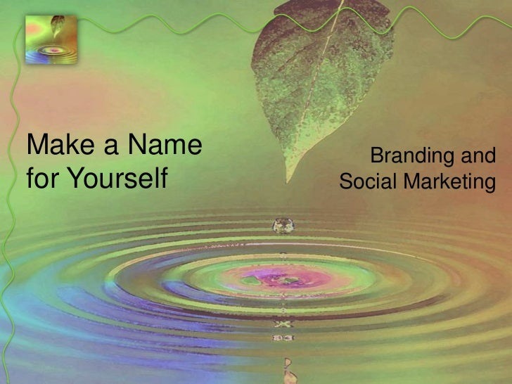 Make a Name for Yourself<br />Branding and Social Marketing<br />