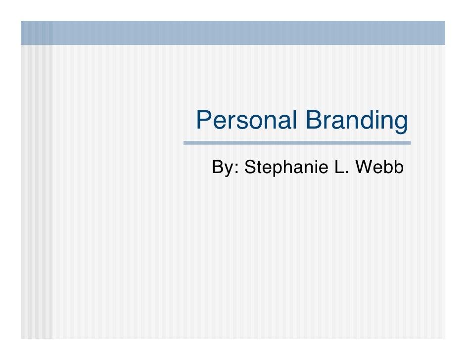 Personal Branding  By: Stephanie L. Webb