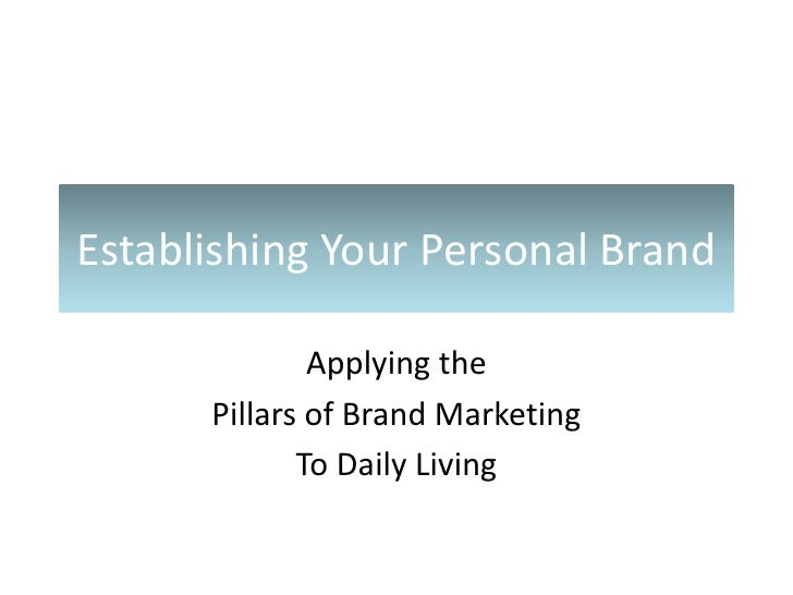 Establishing Your Personal Brand<br />Applying the <br />Pillars of Brand Marketing<br />To Daily Living<br />