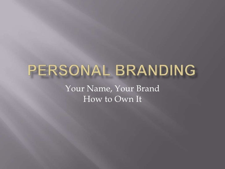 Personal Branding<br />Your Name, Your BrandHow to Own It<br />