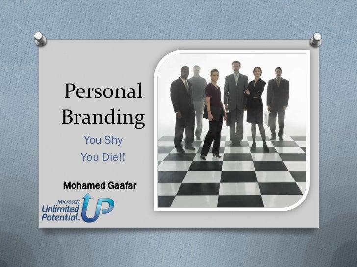 PersonalBranding   You Shy   You Die!!Mohamed Gaafar
