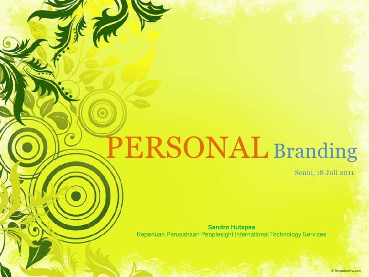 PERSONALBranding<br />Senin, 18 Juli 2011<br />SandroHutapea<br />KeperluanPerusahaan Peoplesight International Technology...