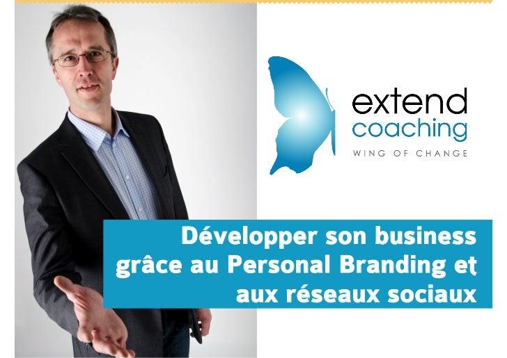 Développer son businessgrâce au Personal Branding et          aux réseaux sociaux