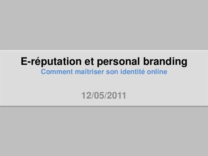 E-réputation et personal branding    Comment maîtriser son identité online               12/05/2011
