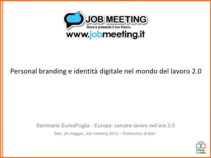 Personal branding e identità digitale nel mondo del lavoro 2.0        Seminario EuresPuglia - Europa: cercare lavoro nell'...