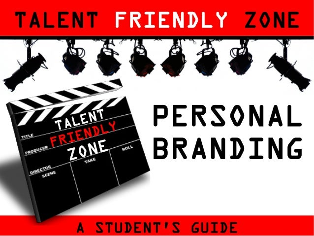 TALENT FRIENDLY ZONE  E NT TA L D LY I EN FR  ON E Z  PERSONAL BRANDING  A STUDENT'S GUIDE ograph