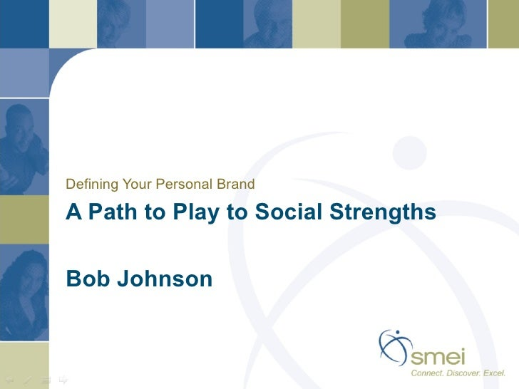 Defining Your Personal BrandA Path to Play to Social StrengthsBob Johnson