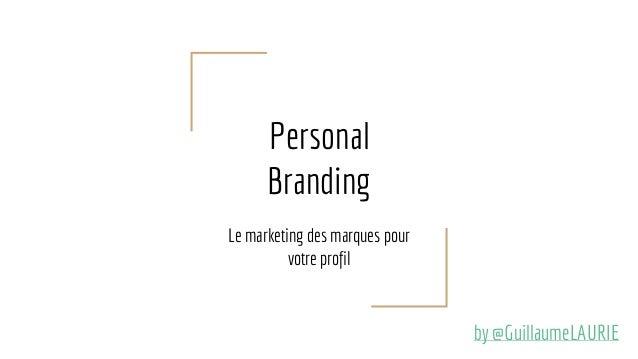 Personal Branding Le marketing des marques pour votre profil by @GuillaumeLAURIE